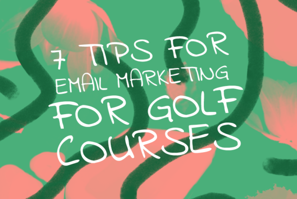 7 Tips For Email Marketing For Golf Courses by Long Drive Agency