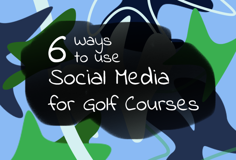 6 Ways To Use Social Media For Golf Courses
